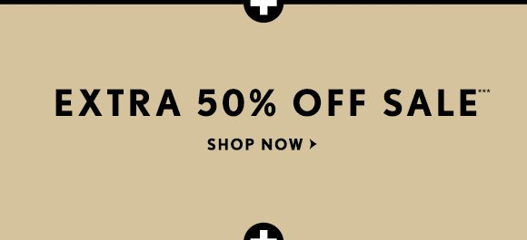 EXTRA 50% OFF SALE***    SHOP NOW