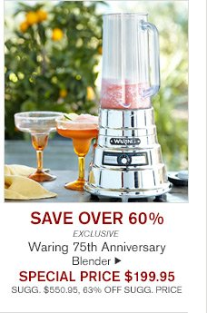 SAVE OVER 60% - EXCLUSIVE - Waring 75th Anniversary Blender - SPECIAL PRICE $199.95 - SUGG. $550.95, 63% OFF SUGG. PRICE