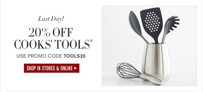 Last Day! 20% OFF COOKS' TOOLS* - USE PROMO CODE TOOLS20 - SHOP IN STORES & ONLINE