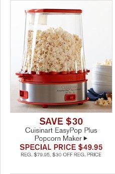 SAVE $30 - Cuisinart EasyPop Plus - Popcorn Maker - SPECIAL PRICE $49.95 - REG. $79.95, $30 OFF REG. PRICE