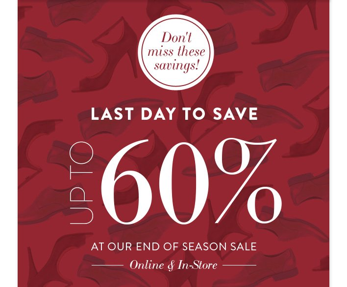 Don't miss these savings! Last day to save up to 60% at our end of season sale! Online & In-Store