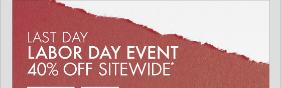 LAST DAY LABOR DAY EVENT 40% OFF SITEWIDE