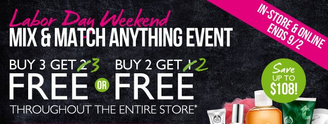 Labor Day Weekend -- MIX & MATCH ANYTHING EVENT -- IN-STORE & ONLINE | ENDS 9/2 -- BUY 3 GET 3 FREE or BUY 2 GET 2 FREE THROUGHOUT THE ENTIRE STORE* -- SAVE UP TO $108