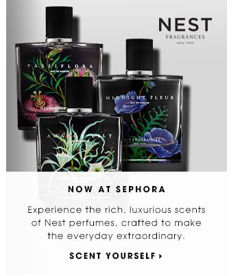 NOW AT SEPHORA. Experience the rich, luxurious scents of Nest perfumes, crafted to make the everyday extraordinary. SCENT YOURSELF