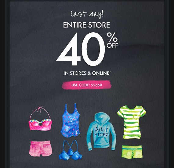 last day! ENTIRE STORE 40% OFF IN STORES & ONLINE* USE CODE:  55660