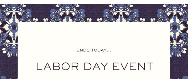 ENDS TODAY... LABOR DAY EVENT