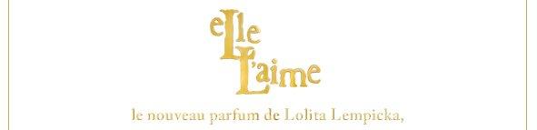 elle l'aime le nouveau parfum de Loilita Lempicka,