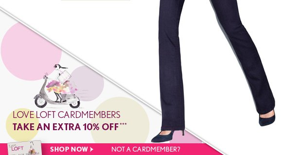 LOVE LOFT CARDMEMBERS TAKE AN EXTRA 10% OFF*** SHOP NOW