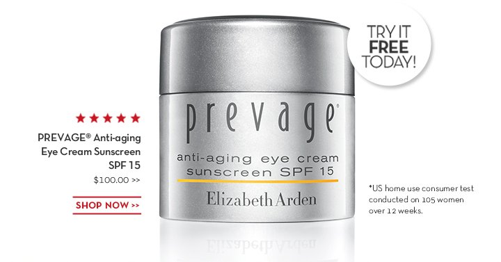TRY IT FREE TODAY! PREVAGE® Anti-aging Eye Cream Sunscreen SPF 15 $100. SHOP NOW. *US home use consumer test conducted on 105 women over 12 weeks.