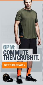 6PM: COMMUTE-THEN CRUSH IT. - GET THIS GEAR