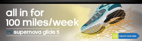 all in for 100 miles/week mi supernova glide 5 CREATE YOUR OWN
