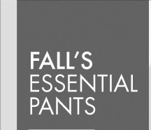 FALL'S ESSENTIAL PANTS