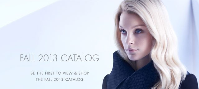 Fall 2013 Catalog: Be the First To View & Shop