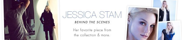 Jessica Stam Behind The Scenes: Her favorite piece from the collection & more.