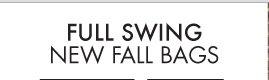 FULL SWING NEW FALL BAGS