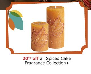 20% off all Spiced Cake Fragrance Collection