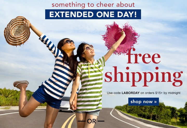One Day Only! Happy Labor Day - Get Free Shipping today. Code: LABORDAY - shop now