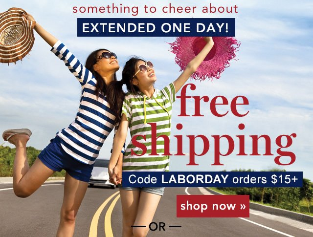 something to cheer about! Get Free Shipping today! Code: LABORDAY - shop now