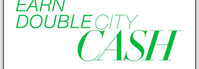 Everyone Earns DOUBLE City Cash! Find a Store!