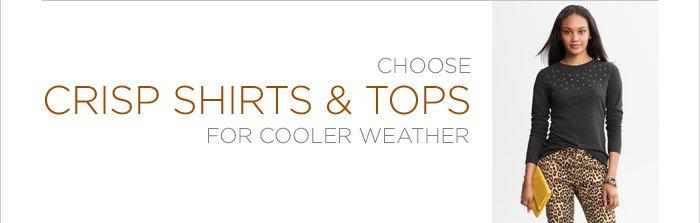 CHOOSE CRISP SHIRTS & TOPS FOR COOLER WEATHER