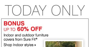 Deals of the Day - Today, Online Only! BONUS up to 60% off indoor and outdoor furniture covers from Sure Fit®. Shop Indoor styles.