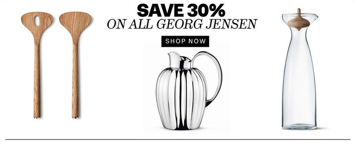 save 30% on all Georg Jensen. shop now