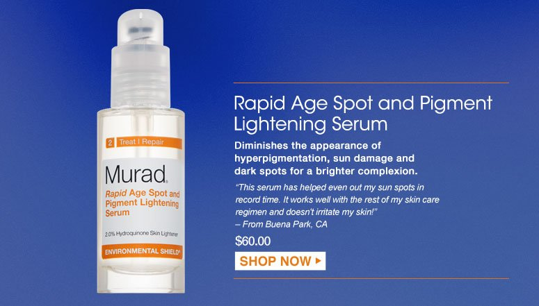 "Rapid Age Spot and Pigment Lightening Serum Diminishes the appearance of hyperpigmentation, sun damage and dark spots for a brighter complexion. ""This serum has helped even out my sun spots in record time. It works well with the rest of my skin care regimen and doesn't irritate my skin!"" – From Buena Park, CA $60.00 Shop Now>>"