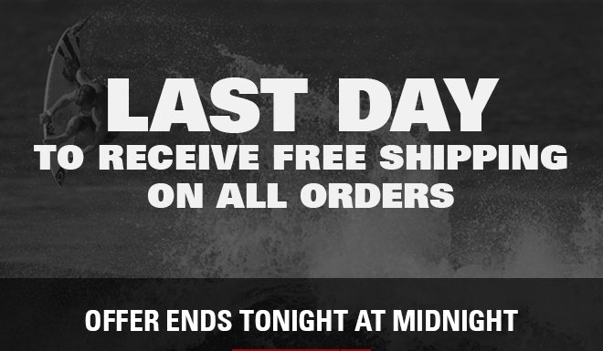 LAST DAY TO RECEIVE FREE SHIPPING ON ALL ORDERS