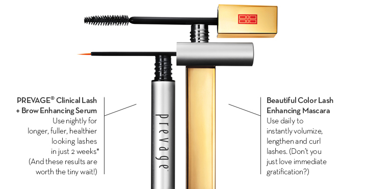 PREVAGE® Clinical Lash + Brow Enhancing Serum. Use nightly for longer, fuller, healthier looking lashes in just 2 weeks*  (And these results are worth the tiny wait!) Beautiful Color Lash Enhancing Mascara. Use daily to instantly volumize, lengthen and curl lashes. (Don't you just love immediate gratification?)