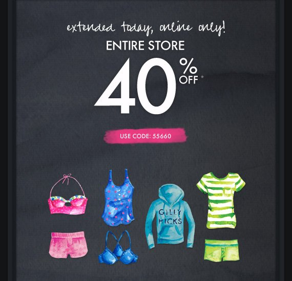 extended today, online only! ENTIRE  STORE 40% OFF* USE CODE: 55660