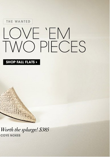 THE WANTED. LOVE 'EM TWO PIECES. SHOP FALL FLATS