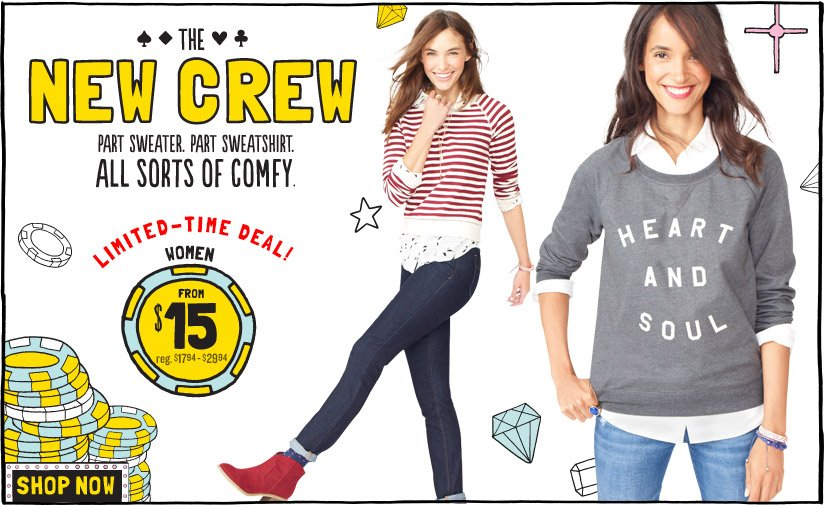 THE NEW CREW | PART SWEATER. PART SWEATSHIRT. ALL SORTS OF COMFY. | LIMITED-TIME DEAL! | WOMEN FROM $15 reg. $17.94-$29.94 | SHOP NOW