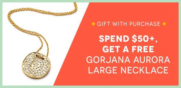 Spend $50+, Get a Free Gorjana Aurora Large Necklace