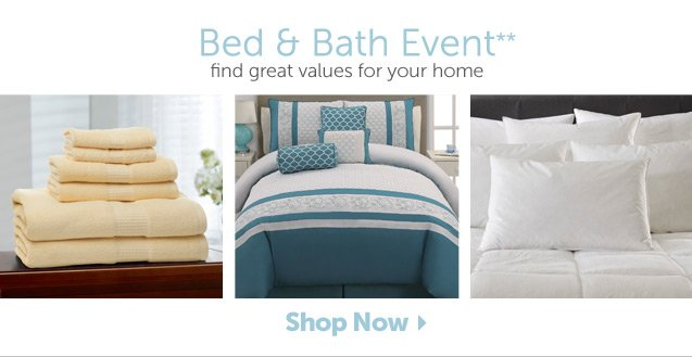 Bed & Bath Event** find great values for your home - Shop Now