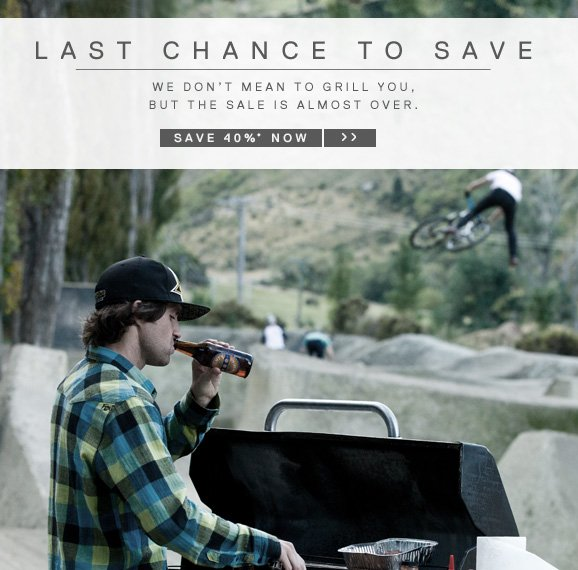 LAST CHANCE TO SAVE - WE DON'T MEAN TO GRILL YOU,BUT THE SALE IS ALMOST OVER. SAVE 40% NOW