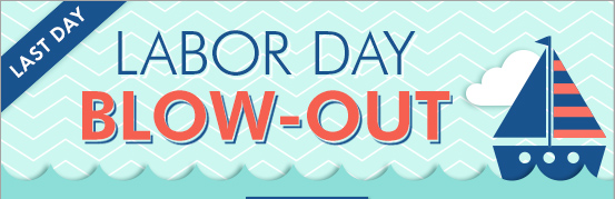 Last day for Labor Day blow-out!