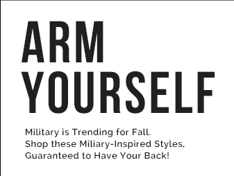 Arm Yourself: Military is Trending for Fall. Shop these Miliary-Inspired Styles, Guaranteed to Have Your Back!