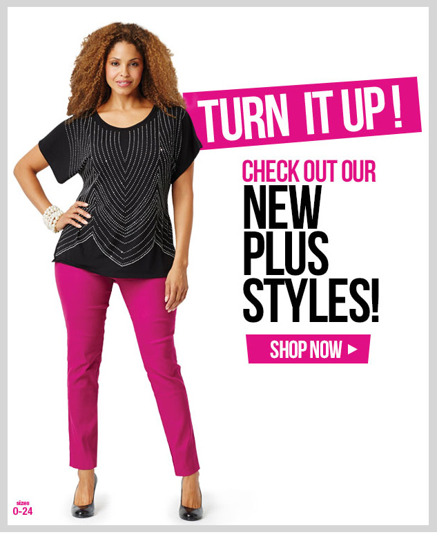 Turn It Up! Check Our Our NEW Plus Styles! Shop Now Sizes 0-24!