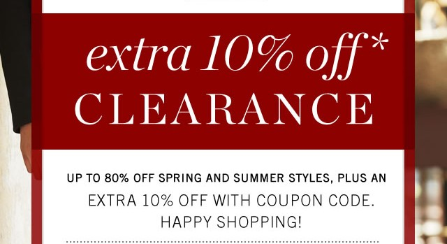 extra 10% off* Clearance. Up to 80% off spring and summer styles, plus an extra 10% off with coupon code. Happy shopping!