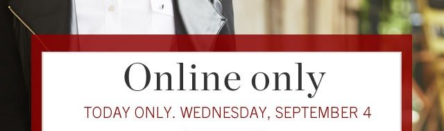 Online only. Today only. Wednesday, September 4