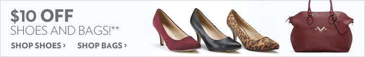 $10 off shoes and bags!**