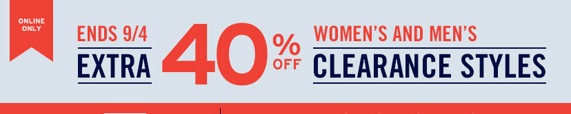 ONLINE ONLY | ENDS 9/4 | EXTRA 40% OFF WOMEN'S AND MEN'S CLEARANCE STYLES