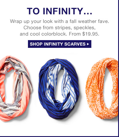 TO INFINITY... | SHOP INFINITY SCARVES