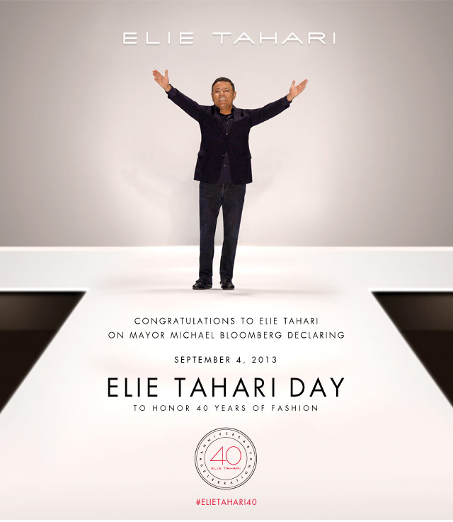 Elie Tahari: Congratulations To Elie Tahari On Mayor Michael Bloomberg Declaring September 4, 2013 Elie Tahari Day. To honor 40 years of fashion. #ELIETHARI40