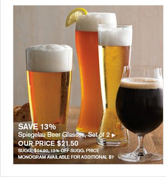 SAVE 13% - Spiegelau Beer Glasses, Set of 2 - OUR PRICE $21.50 - SUGG. $24.90, 13% OFF SUGG. PRICE - MONOGRAM AVAILABLE FOR ADDITIONAL $7