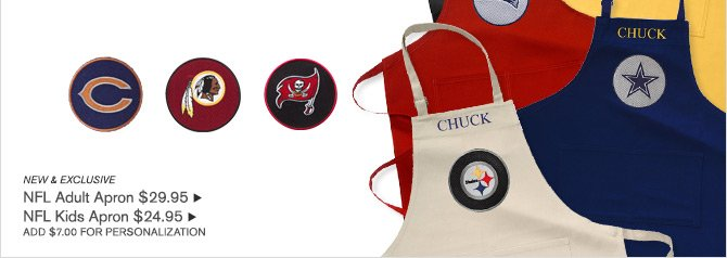 NEW & EXCLUSIVE - NFL Adult Apron $29.95 - NFL Kids Apron $24.95 - ADD $7.00 FOR PERSONALIZATION