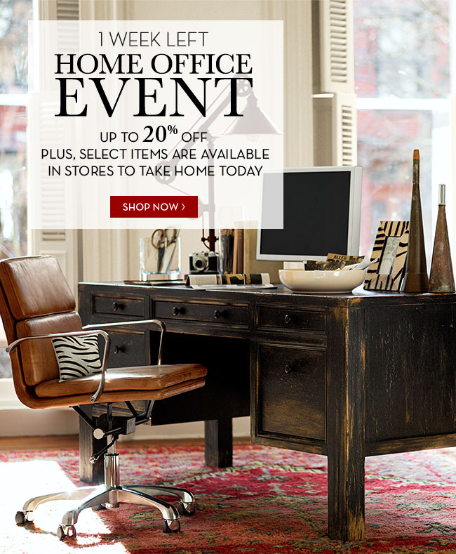 1 WEEK LEFT - HOME OFFICE EVENT - UP TO 20% OFF PLUS, SELECT ITEMS ARE AVAILABLE IN STORES TO TAKE HOME TODAY - SHOP NOW