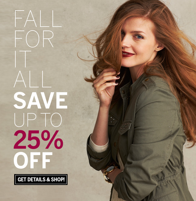 Fall for it all. Save up to 25% off. Get the details & shop!