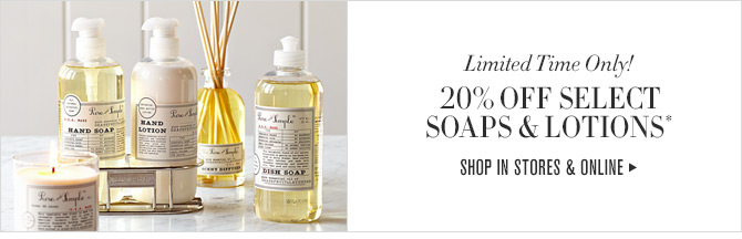 Limited Time Only! 20% OFF SELECT SOAPS & LOTIONS* -- SHOP IN STORES & ONLINE