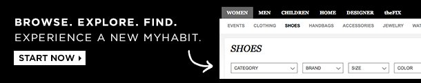 BROWSE. EXPLORE. FIND. Experience a new MyHabit. Start Now.